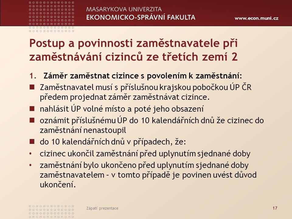 www.econ.muni.cz Postup a povinnosti zaměstnavatele při zaměstnávání cizinců ze třetích zemí 2 1.Záměr zaměstnat cizince s povolením k zaměstnání: Zam
