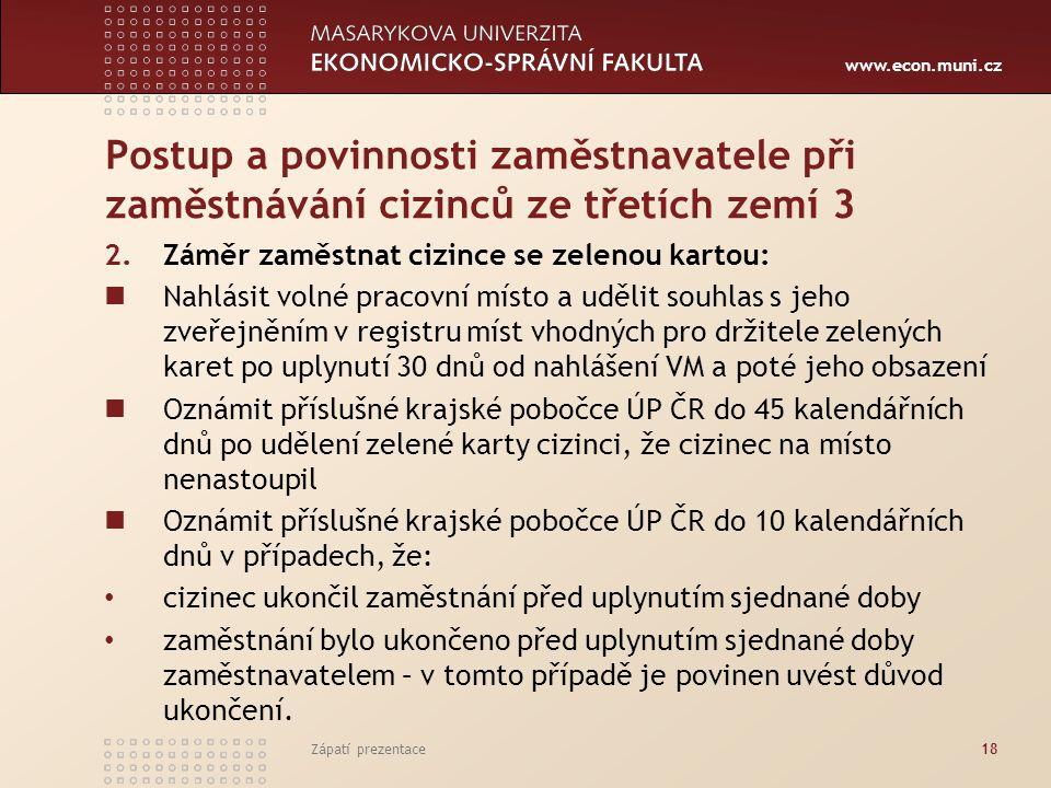www.econ.muni.cz Postup a povinnosti zaměstnavatele při zaměstnávání cizinců ze třetích zemí 3 2.Záměr zaměstnat cizince se zelenou kartou: Nahlásit v