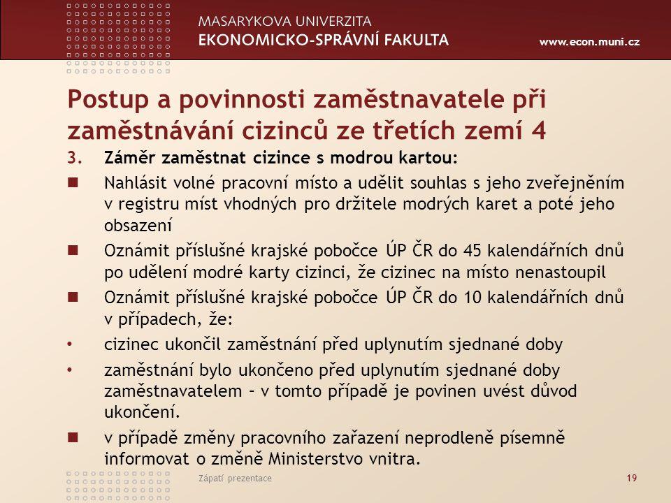 www.econ.muni.cz Postup a povinnosti zaměstnavatele při zaměstnávání cizinců ze třetích zemí 4 3.Záměr zaměstnat cizince s modrou kartou: Nahlásit vol