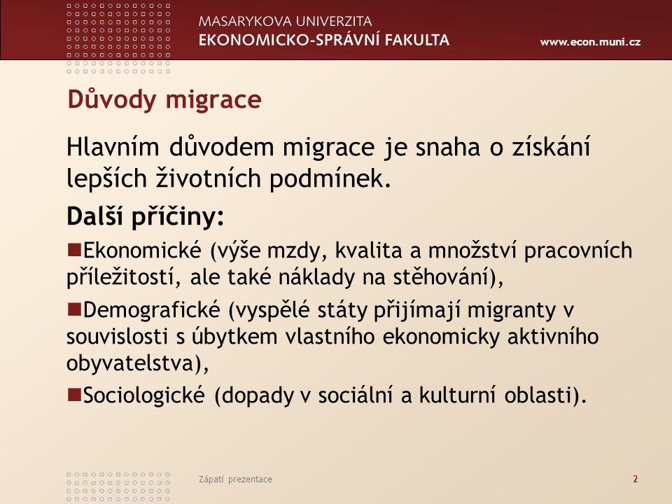 www.econ.muni.cz Důvody migrace Hlavním důvodem migrace je snaha o získání lepších životních podmínek. Další příčiny: Ekonomické (výše mzdy, kvalita a