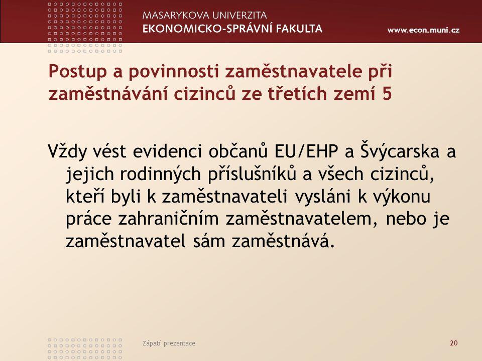 www.econ.muni.cz Postup a povinnosti zaměstnavatele při zaměstnávání cizinců ze třetích zemí 5 Vždy vést evidenci občanů EU/EHP a Švýcarska a jejich r