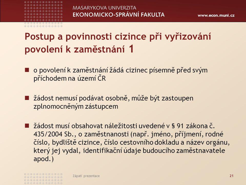 www.econ.muni.cz Postup a povinnosti cizince při vyřizování povolení k zaměstnání 1 o povolení k zaměstnání žádá cizinec písemně před svým příchodem n