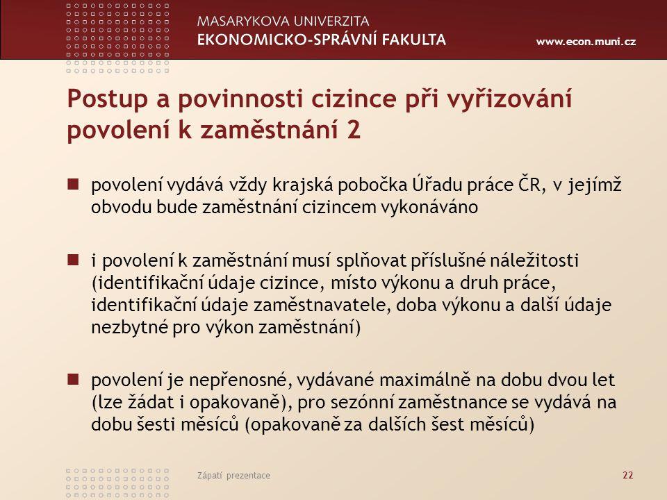 www.econ.muni.cz Postup a povinnosti cizince při vyřizování povolení k zaměstnání 2 povolení vydává vždy krajská pobočka Úřadu práce ČR, v jejímž obvo