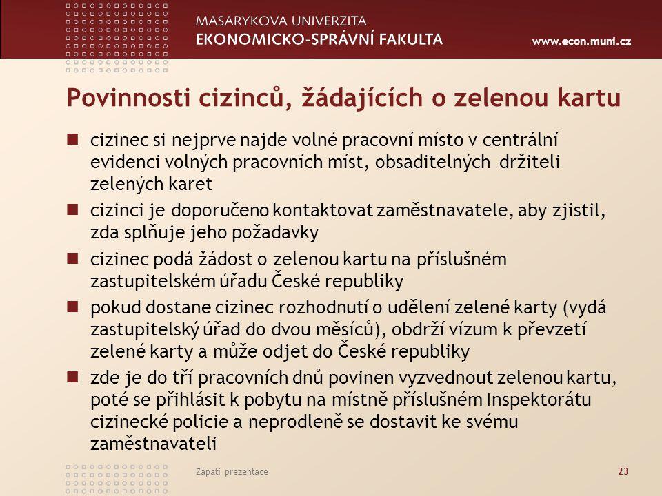 www.econ.muni.cz Povinnosti cizinců, žádajících o zelenou kartu cizinec si nejprve najde volné pracovní místo v centrální evidenci volných pracovních