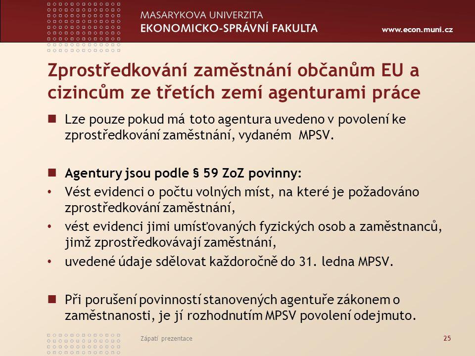 www.econ.muni.cz Zprostředkování zaměstnání občanům EU a cizincům ze třetích zemí agenturami práce Lze pouze pokud má toto agentura uvedeno v povolení