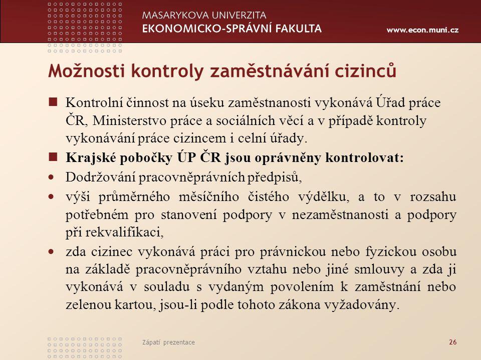 www.econ.muni.cz Možnosti kontroly zaměstnávání cizinců Kontrolní činnost na úseku zaměstnanosti vykonává Úřad práce ČR, Ministerstvo práce a sociální