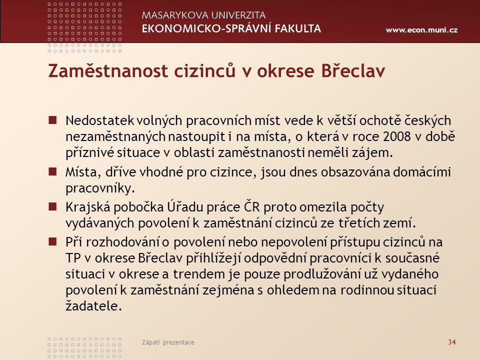 www.econ.muni.cz Zaměstnanost cizinců v okrese Břeclav Nedostatek volných pracovních míst vede k větší ochotě českých nezaměstnaných nastoupit i na mí