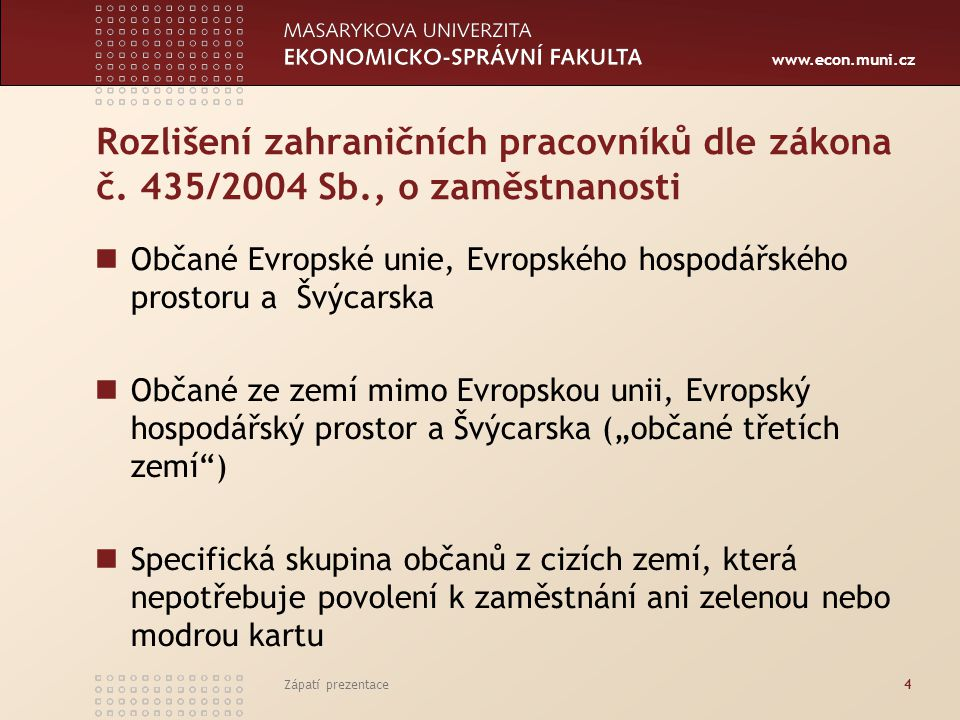 www.econ.muni.cz Rozlišení zahraničních pracovníků dle zákona č. 435/2004 Sb., o zaměstnanosti Občané Evropské unie, Evropského hospodářského prostoru
