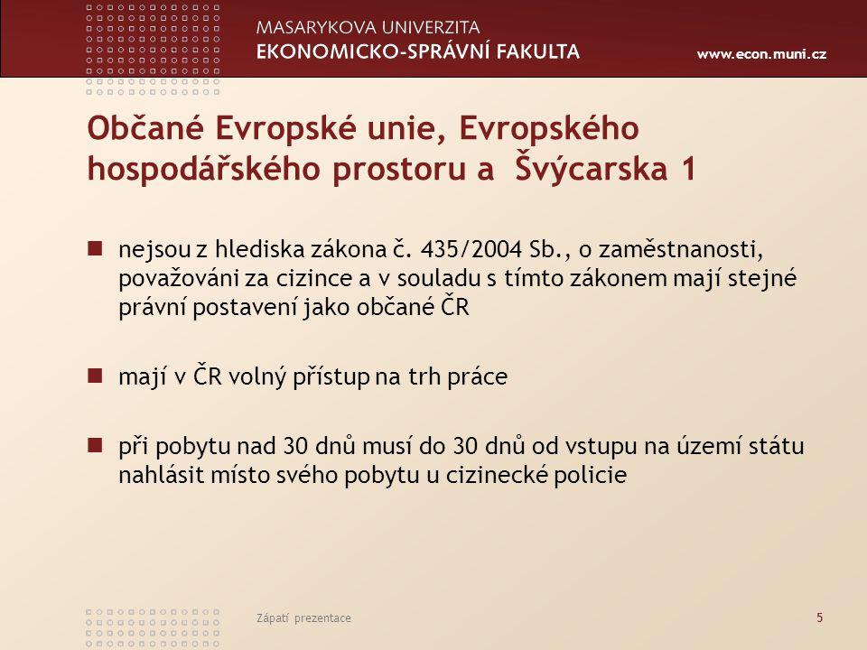 www.econ.muni.cz Občané Evropské unie, Evropského hospodářského prostoru a Švýcarska 1 nejsou z hlediska zákona č. 435/2004 Sb., o zaměstnanosti, pova