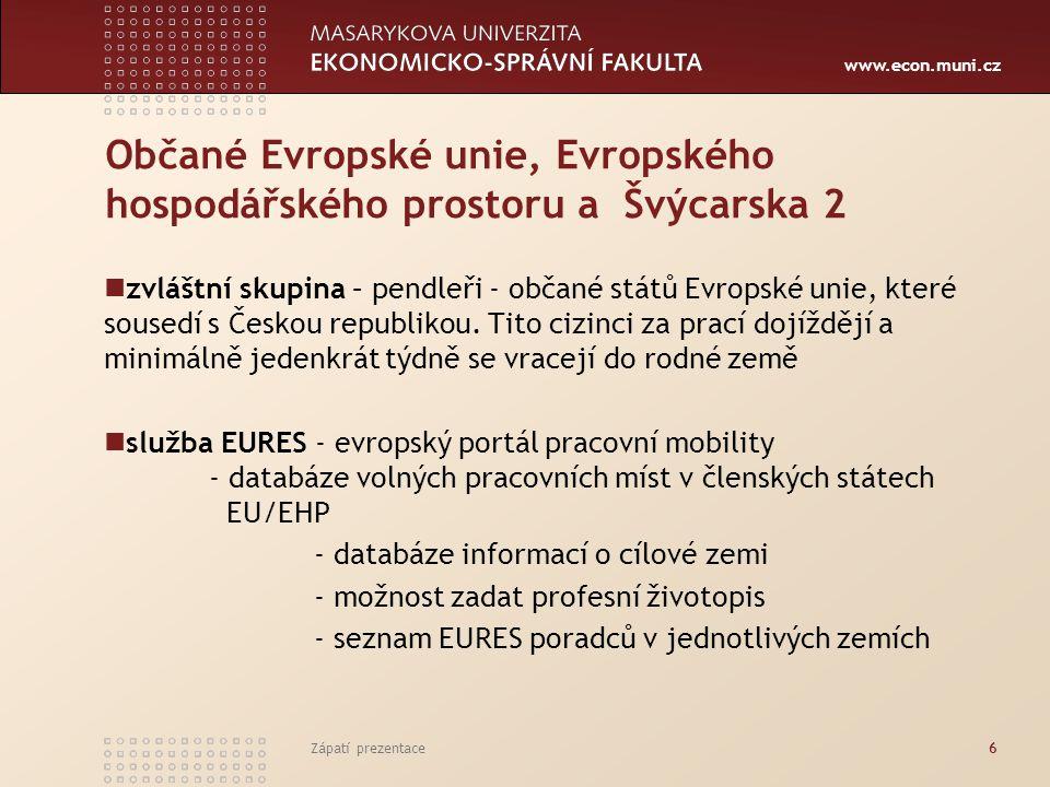 www.econ.muni.cz Občané ze zemí mimo EU, EHP a Švýcarska (dále občané třetích zemí) 1 jejich pobyt obecně podléhá vízové povinnosti výjimka - občané států, se kterými má ČR sjednanou dohodu o zrušení vízové povinnosti, popř.