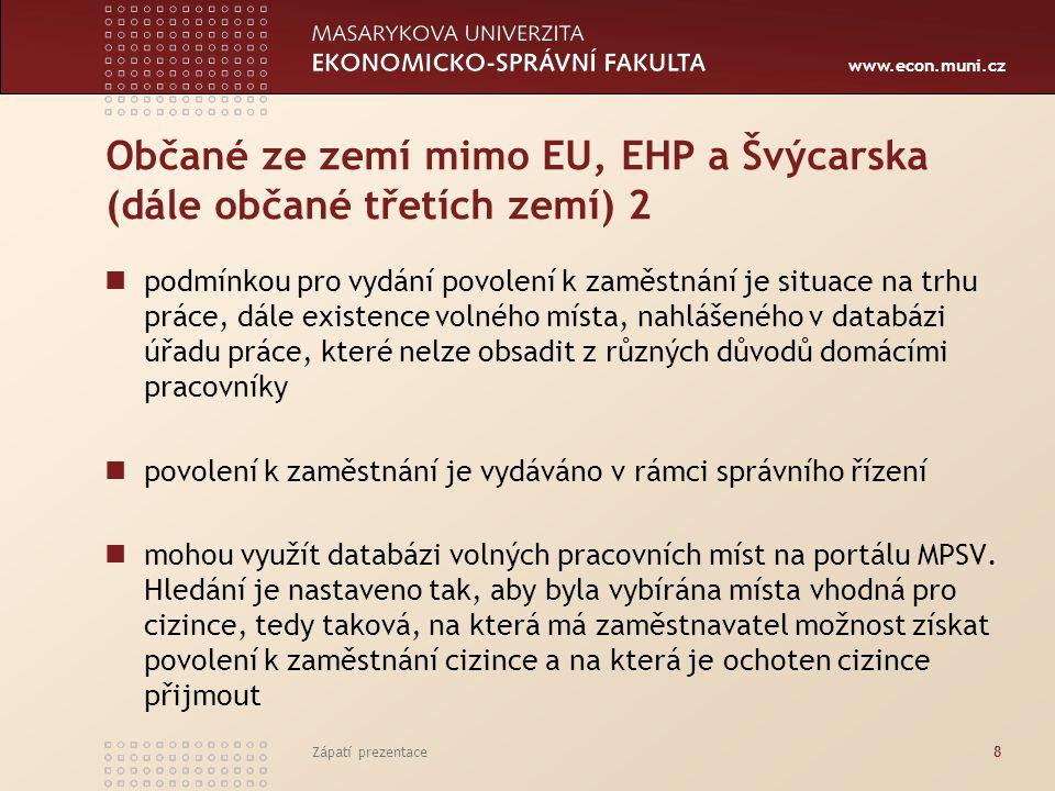 www.econ.muni.cz Občané ze zemí mimo EU, EHP a Švýcarska (dále občané třetích zemí) 2 podmínkou pro vydání povolení k zaměstnání je situace na trhu pr