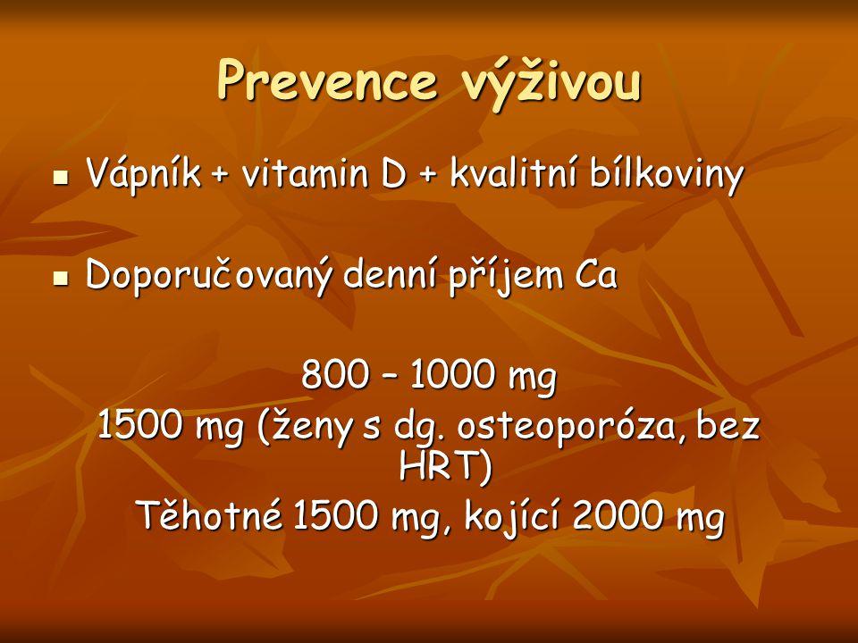 Prevence výživou Vápník + vitamin D + kvalitní bílkoviny Vápník + vitamin D + kvalitní bílkoviny Doporučovaný denní příjem Ca Doporučovaný denní příjem Ca 800 – 1000 mg 1500 mg (ženy s dg.
