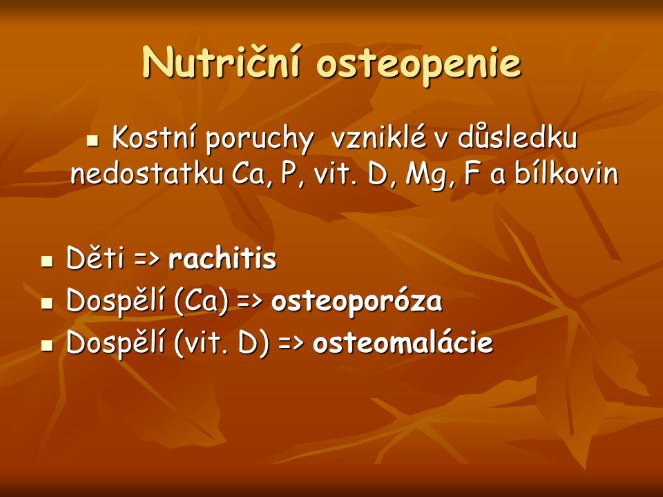 Nutriční osteopenie Kostní poruchy vzniklé v důsledku nedostatku Ca, P, vit.