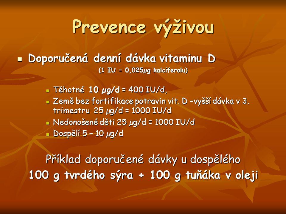 Prevence výživou Doporučená denní dávka vitaminu D Doporučená denní dávka vitaminu D (1 IU = 0,025µg kalciferolu) Těhotné 10 µg/d = 400 IU/d, Těhotné 10 µg/d = 400 IU/d, Země bez fortifikace potravin vit.