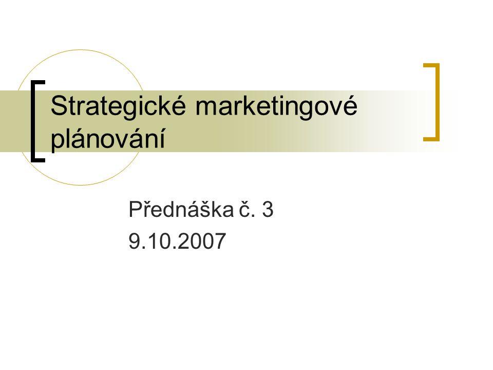 Strategické marketingové plánování Přednáška č. 3 9.10.2007