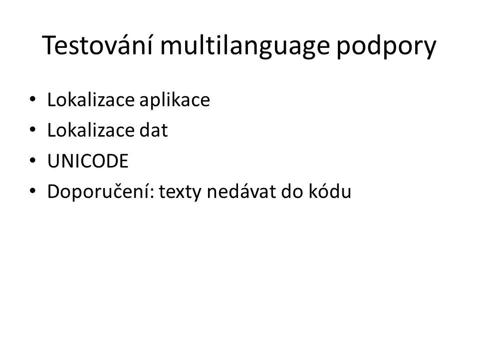 Testování multilanguage podpory Lokalizace aplikace Lokalizace dat UNICODE Doporučení: texty nedávat do kódu