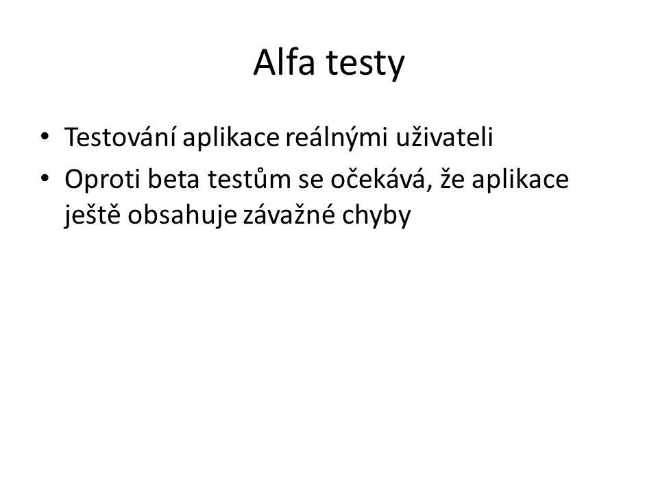 Alfa testy Testování aplikace reálnými uživateli Oproti beta testům se očekává, že aplikace ještě obsahuje závažné chyby