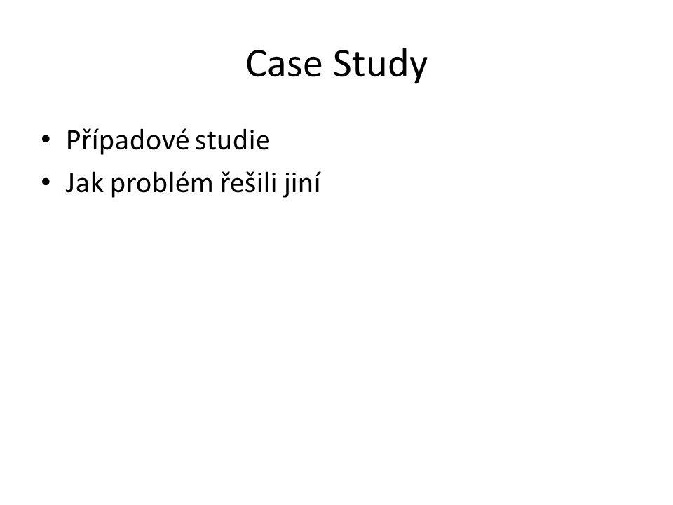 Case Study Případové studie Jak problém řešili jiní