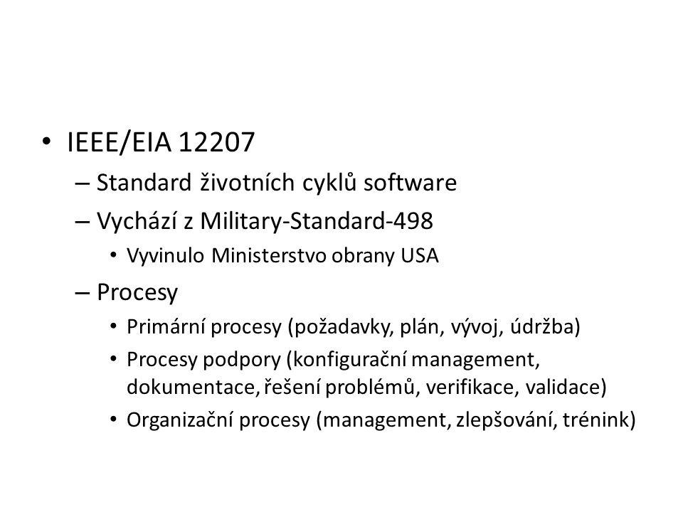 IEEE/EIA 12207 – Standard životních cyklů software – Vychází z Military-Standard-498 Vyvinulo Ministerstvo obrany USA – Procesy Primární procesy (požadavky, plán, vývoj, údržba) Procesy podpory (konfigurační management, dokumentace, řešení problémů, verifikace, validace) Organizační procesy (management, zlepšování, trénink)