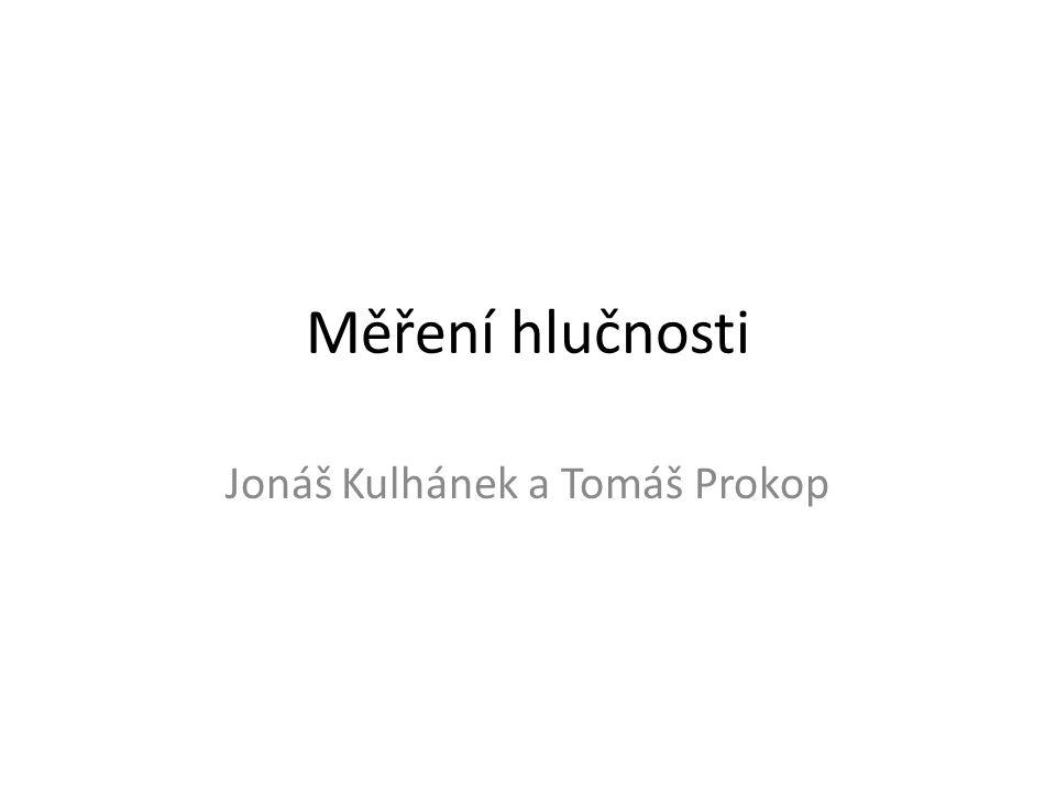 Měření hlučnosti Jonáš Kulhánek a Tomáš Prokop