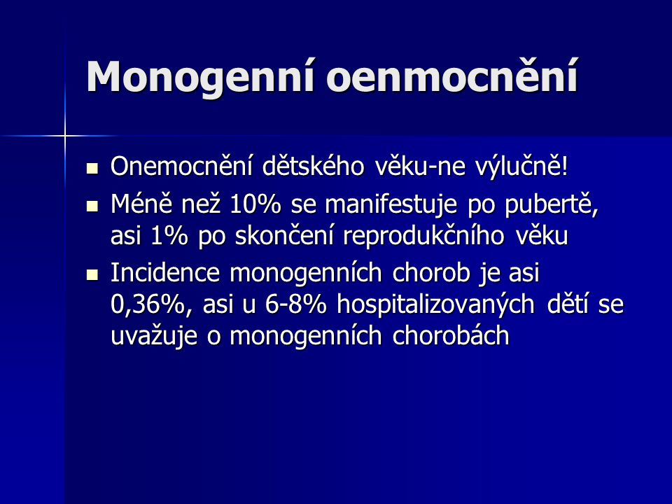 Monogenní oenmocnění Onemocnění dětského věku-ne výlučně.