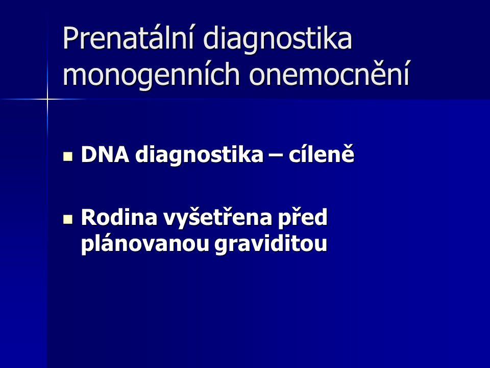 Prenatální diagnostika monogenních onemocnění DNA diagnostika – cíleně DNA diagnostika – cíleně Rodina vyšetřena před plánovanou graviditou Rodina vyšetřena před plánovanou graviditou