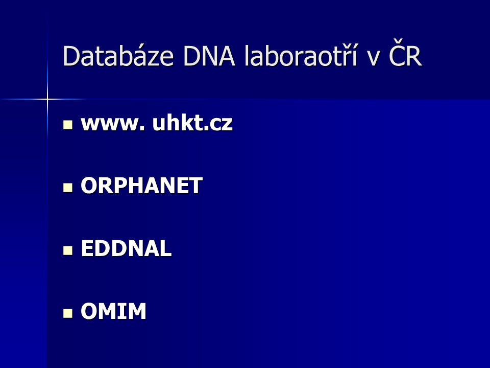 Databáze DNA laboraotří v ČR www. uhkt.cz www. uhkt.cz ORPHANET ORPHANET EDDNAL EDDNAL OMIM OMIM