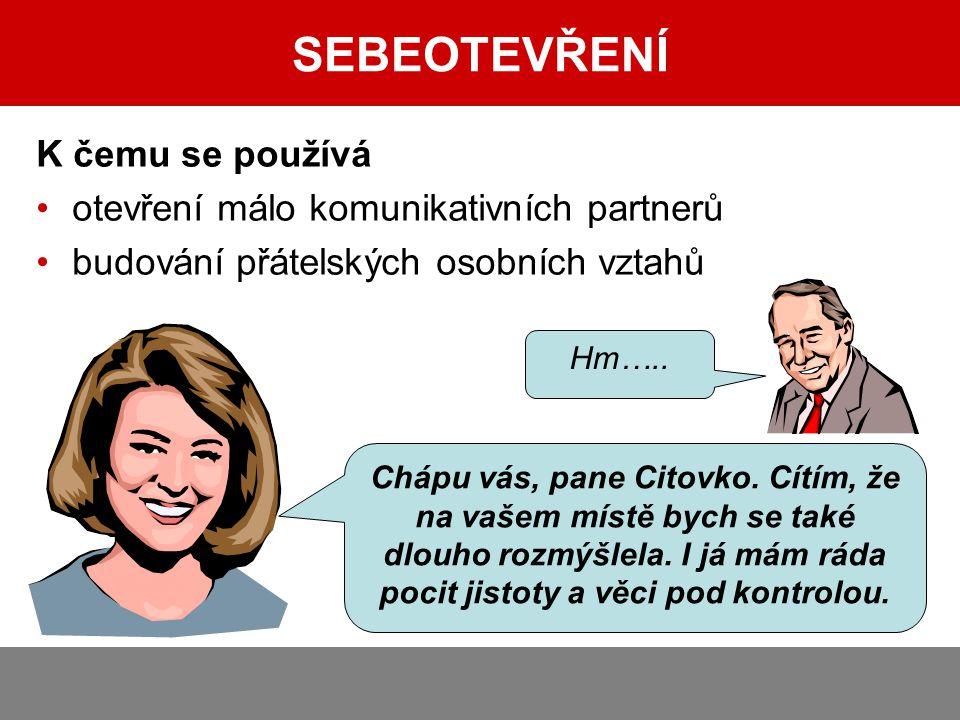SEBEOTEVŘENÍ K čemu se používá otevření málo komunikativních partnerů budování přátelských osobních vztahů Chápu vás, pane Citovko.