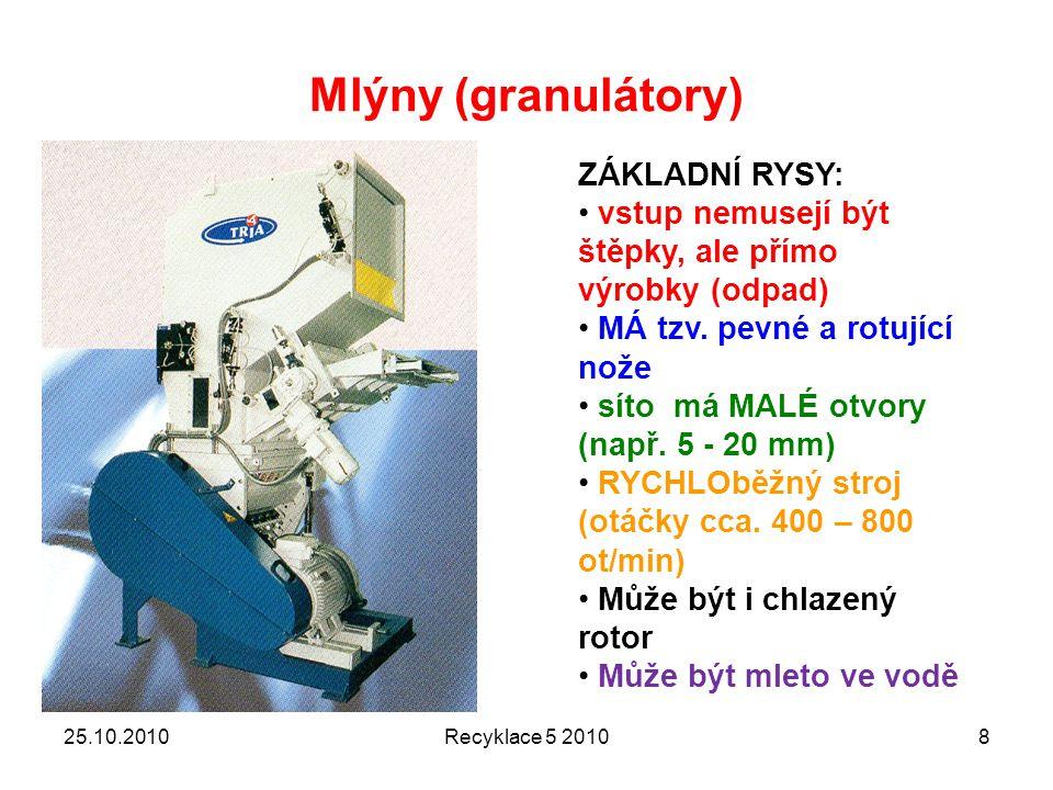 Mlýny (granulátory) Recyklace 5 20108 ZÁKLADNÍ RYSY: vstup nemusejí být štěpky, ale přímo výrobky (odpad) MÁ tzv.