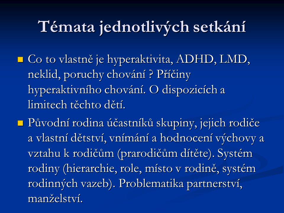 Témata jednotlivých setkání Co to vlastně je hyperaktivita, ADHD, LMD, neklid, poruchy chování ? Příčiny hyperaktivního chování. O dispozicích a limit