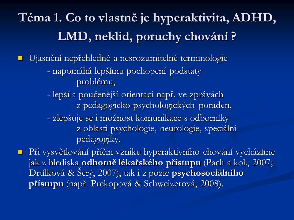 Téma 1. Co to vlastně je hyperaktivita, ADHD, LMD, neklid, poruchy chování ? Ujasnění nepřehledné a nesrozumitelné terminologie Ujasnění nepřehledné a
