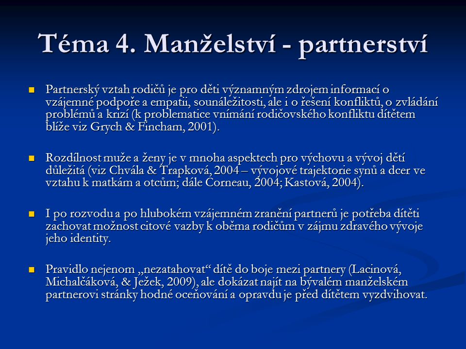 Téma 4. Manželství - partnerství Partnerský vztah rodičů je pro děti významným zdrojem informací o vzájemné podpoře a empatii, sounáležitosti, ale i o
