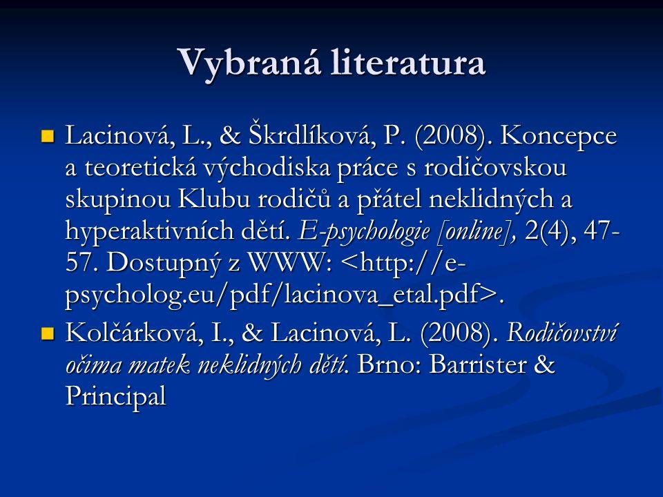 Vybraná literatura Lacinová, L., & Škrdlíková, P. (2008). Koncepce a teoretická východiska práce s rodičovskou skupinou Klubu rodičů a přátel neklidný