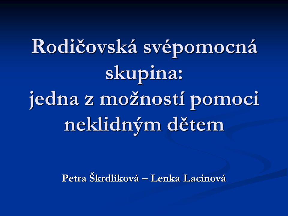 Rodičovská svépomocná skupina: jedna z možností pomoci neklidným dětem Petra Škrdlíková – Lenka Lacinová