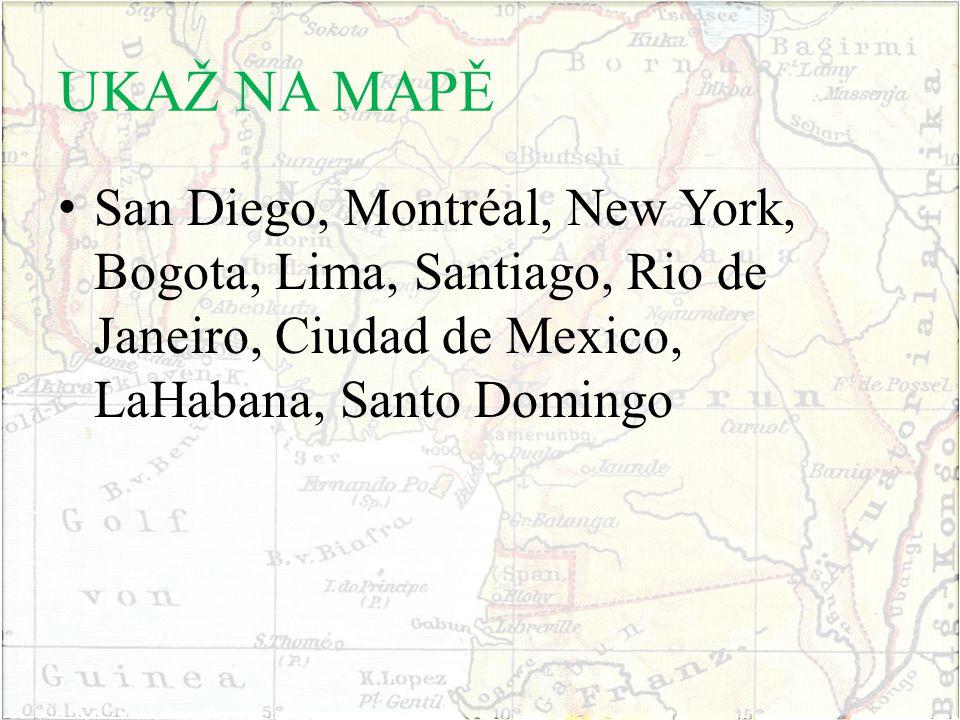 UKAŽ NA MAPĚ San Diego, Montréal, New York, Bogota, Lima, Santiago, Rio de Janeiro, Ciudad de Mexico, LaHabana, Santo Domingo