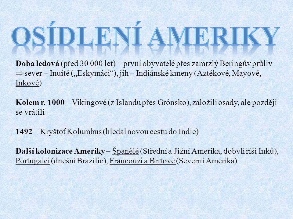 """Doba ledová (před 30 000 let) – první obyvatelé přes zamrzlý Beringův průliv  sever – Inuité (""""Eskymáci ), jih – Indiánské kmeny (Aztékové, Mayové, Inkové) Kolem r."""