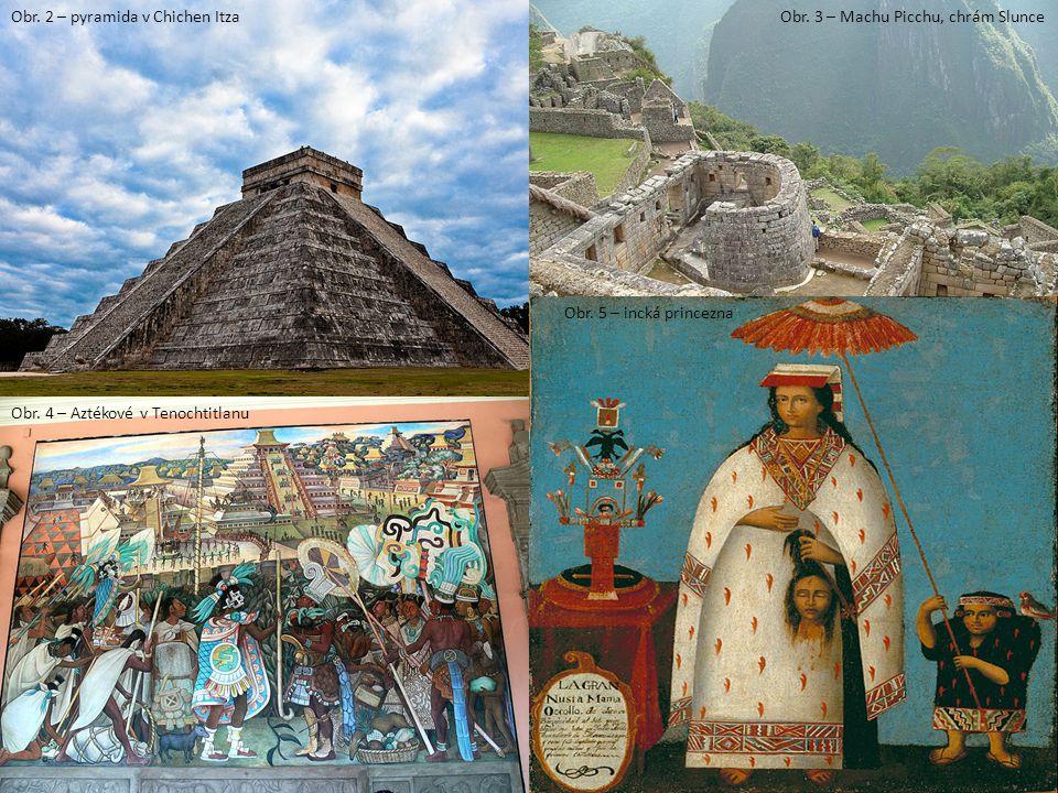 Obr.2 – pyramida v Chichen Itza Obr. 4 – Aztékové v Tenochtitlanu Obr.