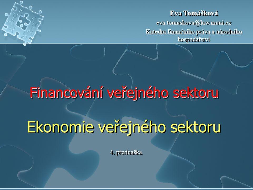 Financování veřejného sektoru Financování veřejného sektoru Ekonomie veřejného sektoru 4. přednáška Eva Tomášková eva.tomaskova@law.muni.cz Katedra fi