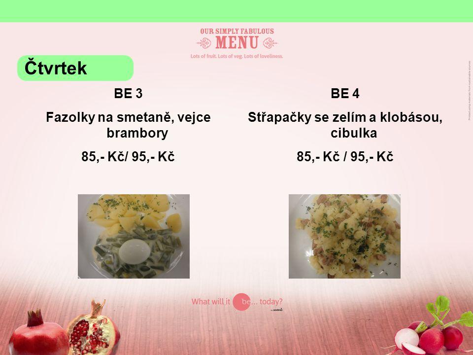 BE 3 Fazolky na smetaně, vejce brambory 85,- Kč/ 95,- Kč BE 4 Střapačky se zelím a klobásou, cibulka 85,- Kč / 95,- Kč Čtvrtek
