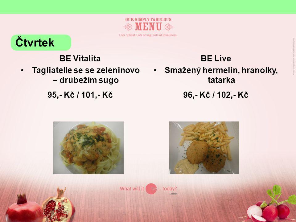 BE Vitalita Tagliatelle se se zeleninovo – drůbežím sugo 95,- Kč / 101,- Kč BE Live Smažený hermelín, hranolky, tatarka 96,- Kč / 102,- Kč Čtvrtek