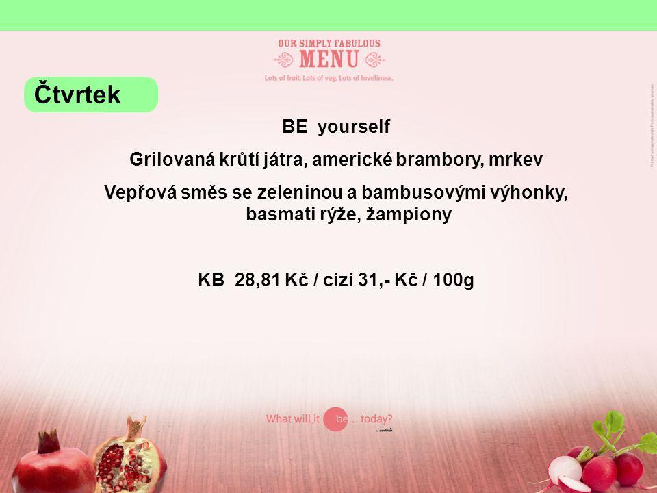 BE yourself Grilovaná krůtí játra, americké brambory, mrkev Vepřová směs se zeleninou a bambusovými výhonky, basmati rýže, žampiony KB 28,81 Kč / cizí 31,- Kč / 100g Čtvrtek