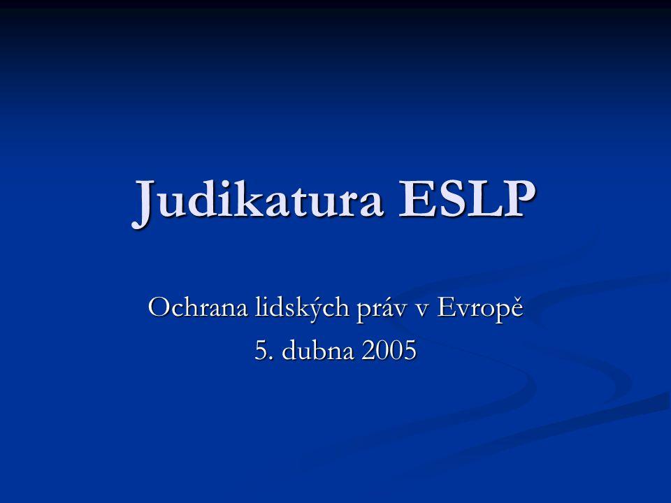 Judikatura ESLP Ochrana lidských práv v Evropě 5. dubna 2005