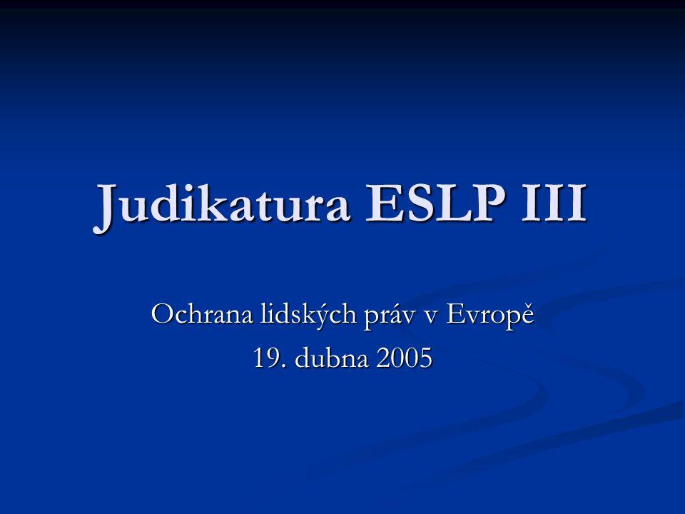 Judikatura ESLP III Ochrana lidských práv v Evropě 19. dubna 2005