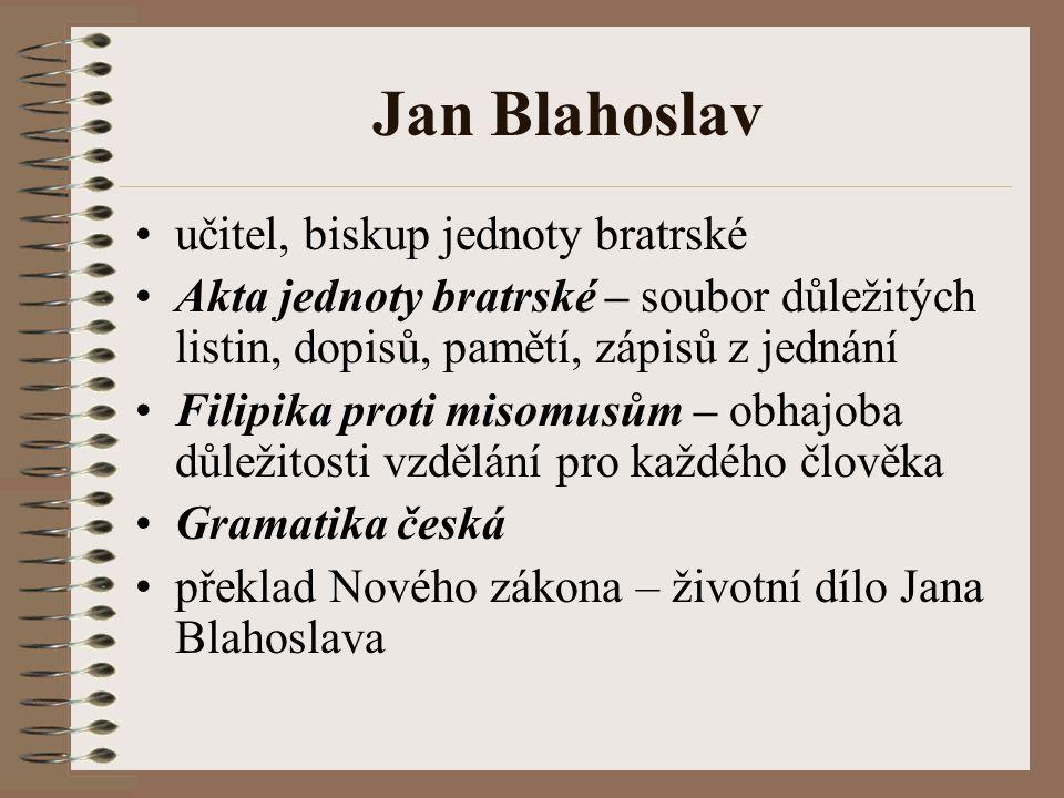 Jan Blahoslav učitel, biskup jednoty bratrské Akta jednoty bratrské – soubor důležitých listin, dopisů, pamětí, zápisů z jednání Filipika proti misomu
