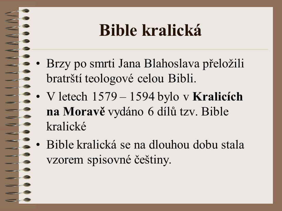 Bible kralická Brzy po smrti Jana Blahoslava přeložili bratrští teologové celou Bibli. V letech 1579 – 1594 bylo v Kralicích na Moravě vydáno 6 dílů t