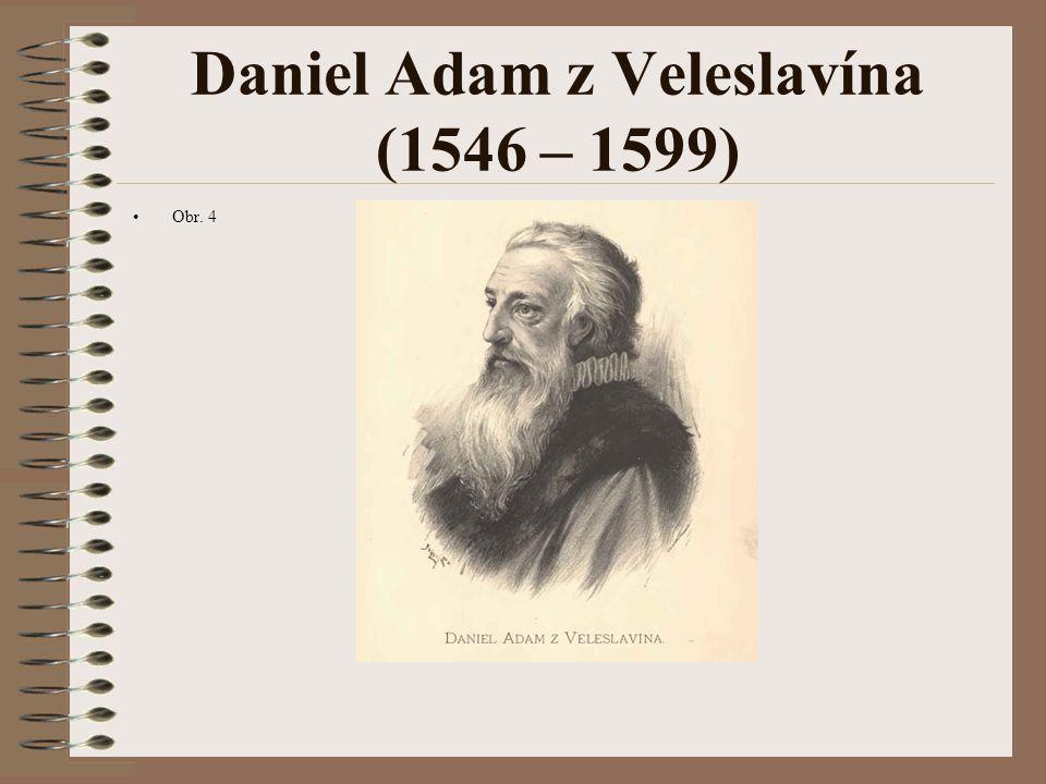 Daniel Adam z Veleslavína (1546 – 1599) Obr. 4