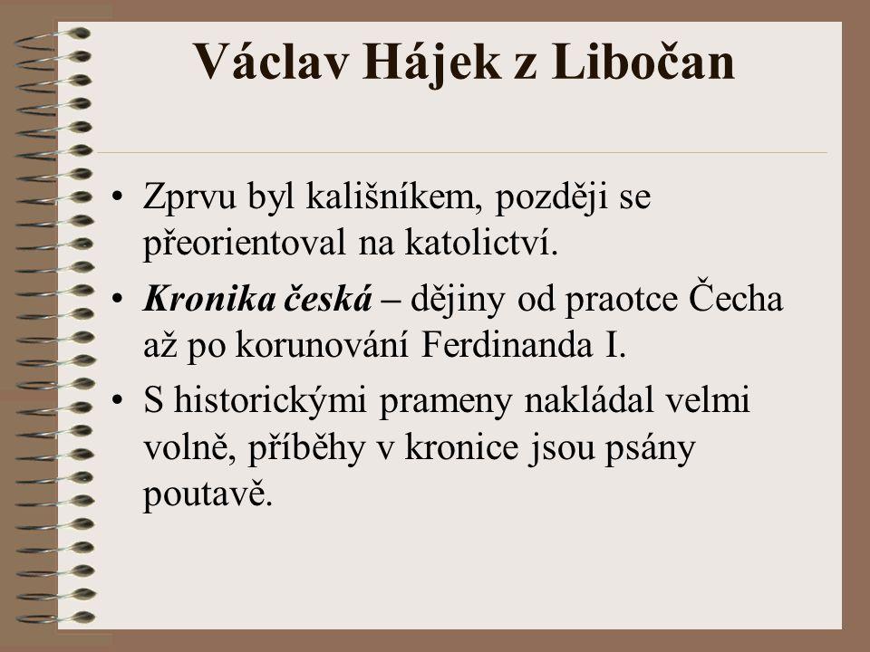 Václav Hájek z Libočan Zprvu byl kališníkem, později se přeorientoval na katolictví. Kronika česká – dějiny od praotce Čecha až po korunování Ferdinan