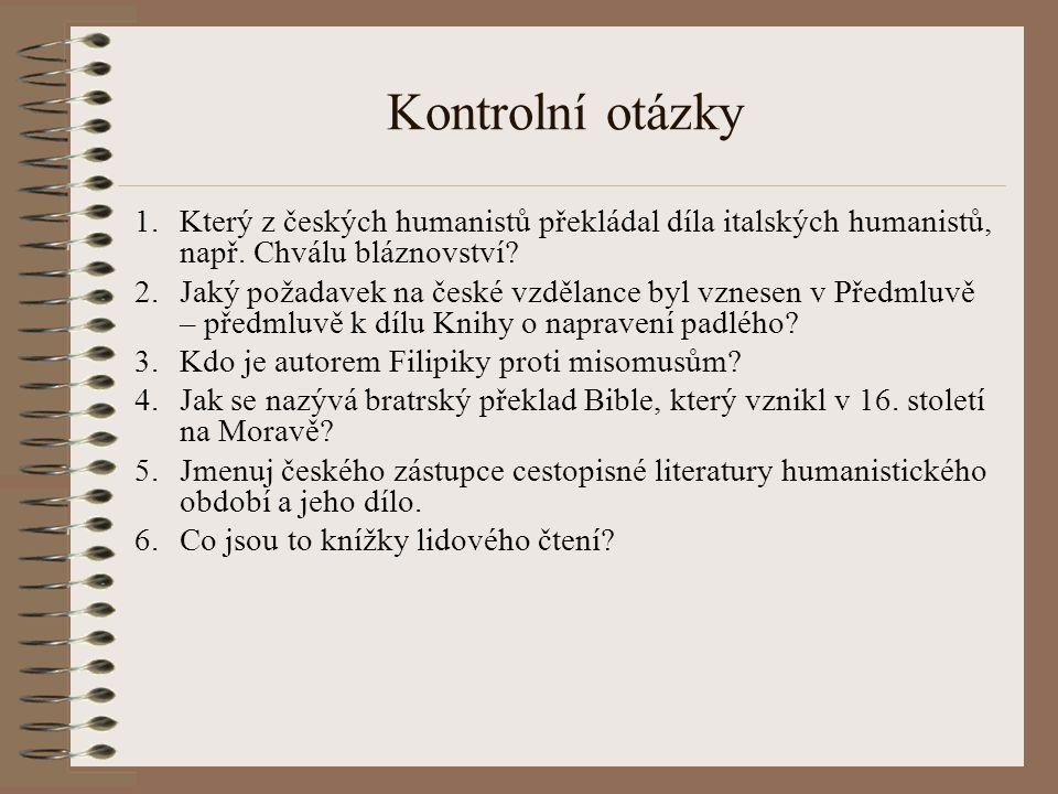 Kontrolní otázky 1.Který z českých humanistů překládal díla italských humanistů, např.