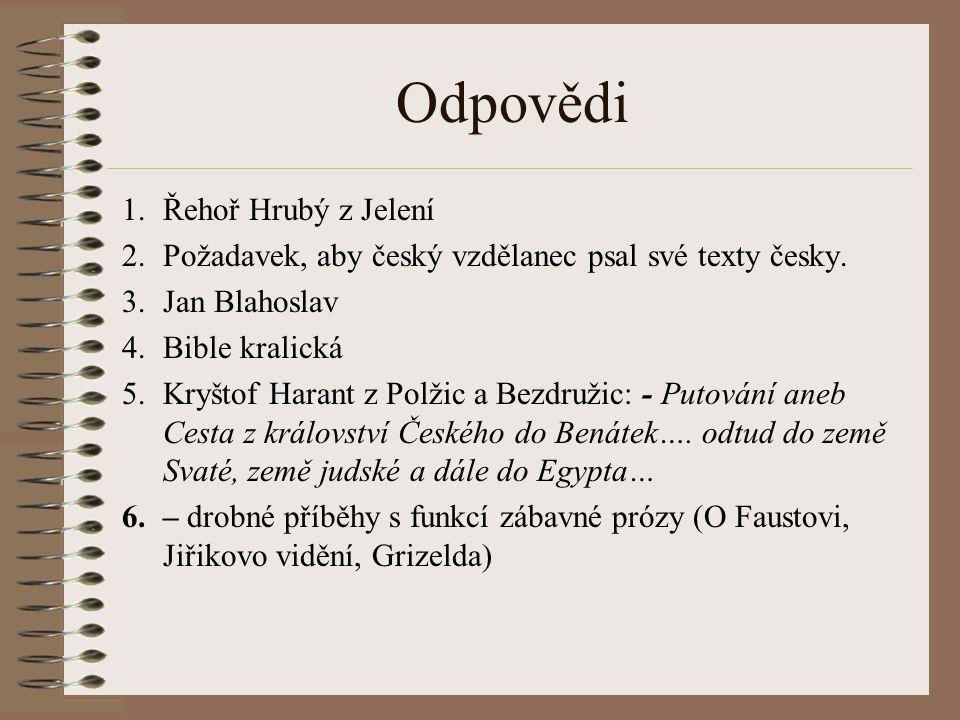 Odpovědi 1.Řehoř Hrubý z Jelení 2.Požadavek, aby český vzdělanec psal své texty česky.