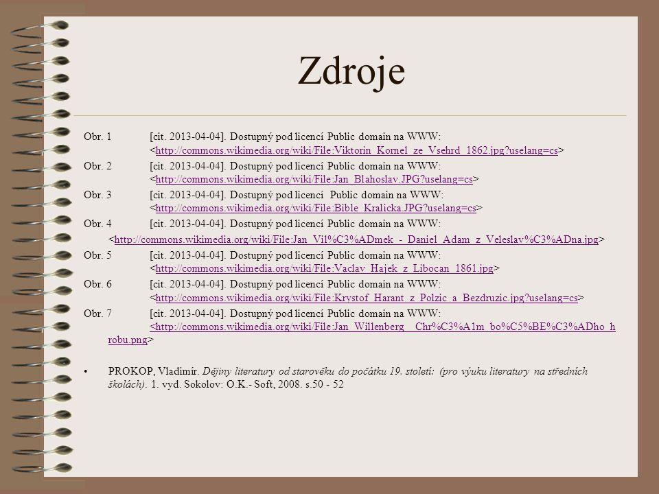 Zdroje Obr. 1[cit. 2013-04-04]. Dostupný pod licencí Public domain na WWW: http://commons.wikimedia.org/wiki/File:Viktorin_Kornel_ze_Vsehrd_1862.jpg?u